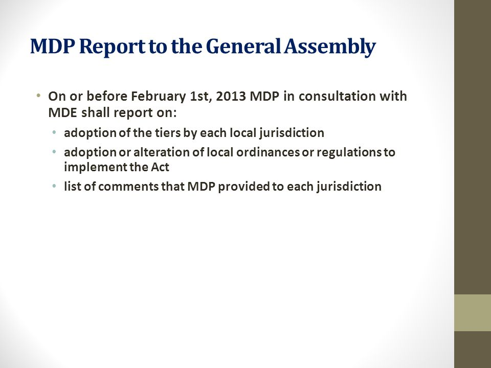MDP Report to the General Assembly On or before February 1st, 2013 MDP in consultation with MDE shall report on: adoption of the tiers by each local j