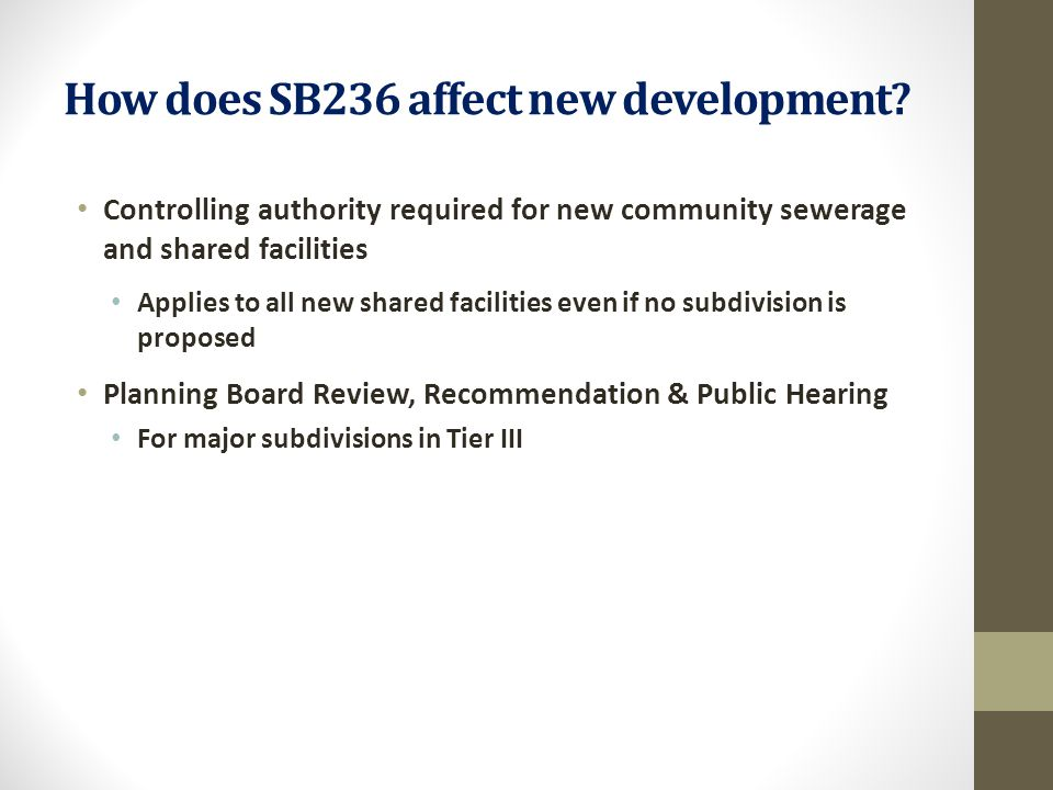 How does SB236 affect new development? Controlling authority required for new community sewerage and shared facilities Applies to all new shared facil