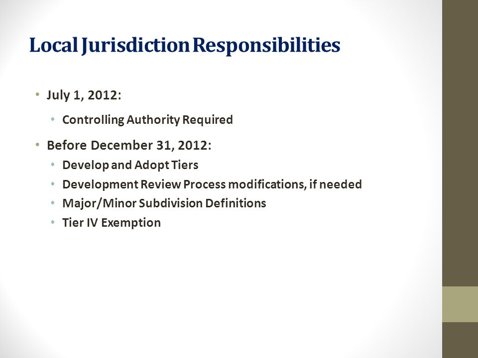 Local Jurisdiction Responsibilities July 1, 2012: Controlling Authority Required Before December 31, 2012: Develop and Adopt Tiers Development Review