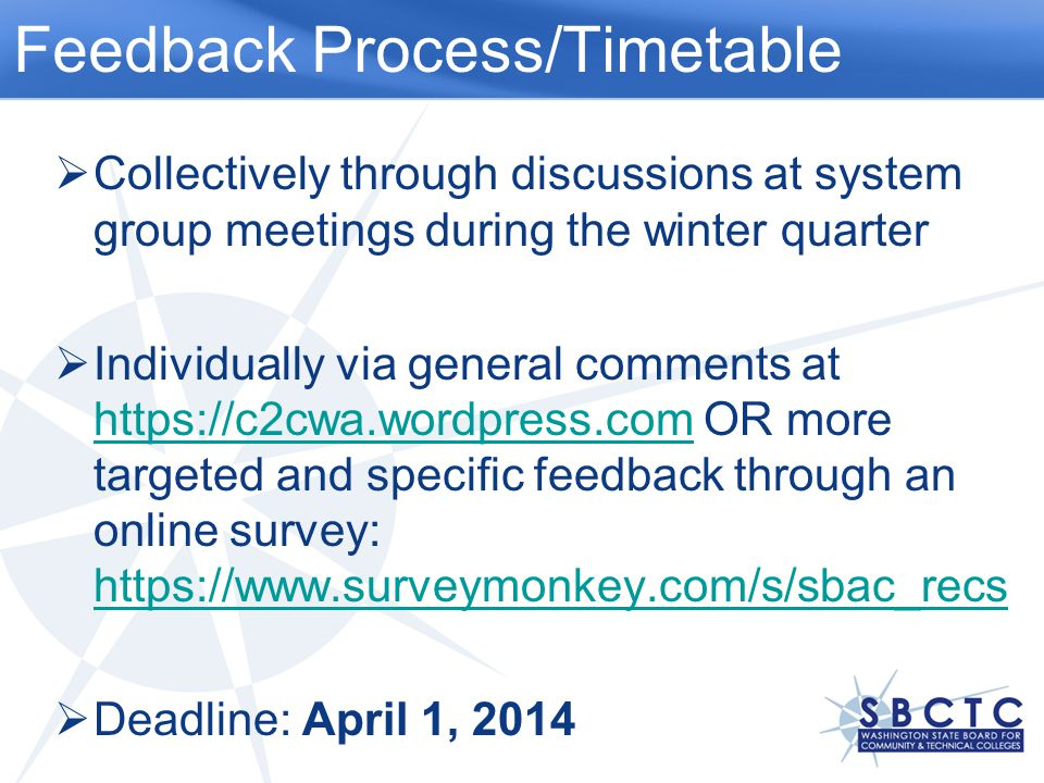 Feedback Process/Timetable  Collectively through discussions at system group meetings during the winter quarter  Individually via general comments at   OR more targeted and specific feedback through an online survey:  Deadline: April 1, 2014