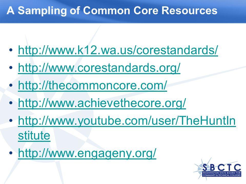http://www.k12.wa.us/corestandards/ http://www.corestandards.org/ http://thecommoncore.com/ http://www.achievethecore.org/ http://www.youtube.com/user