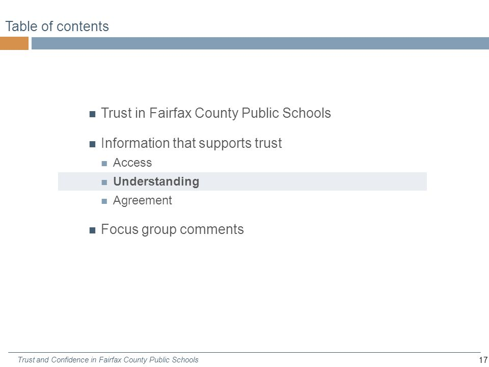 17 Trust and Confidence in Fairfax County Public Schools Table of contents Trust in Fairfax County Public Schools Information that supports trust Access Understanding Agreement Focus group comments