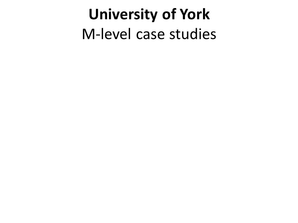 University of York M-level case studies