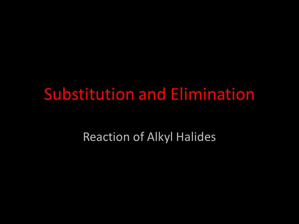 Substitution and Elimination Reaction of Alkyl Halides