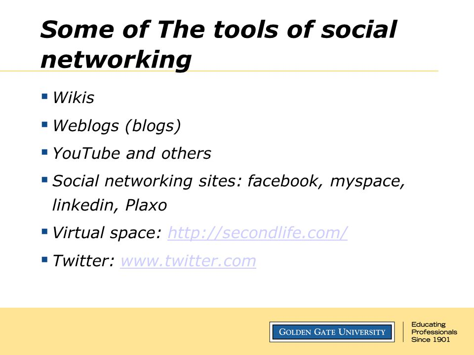 Some of The tools of social networking  Wikis  Weblogs (blogs)  YouTube and others  Social networking sites: facebook, myspace, linkedin, Plaxo 