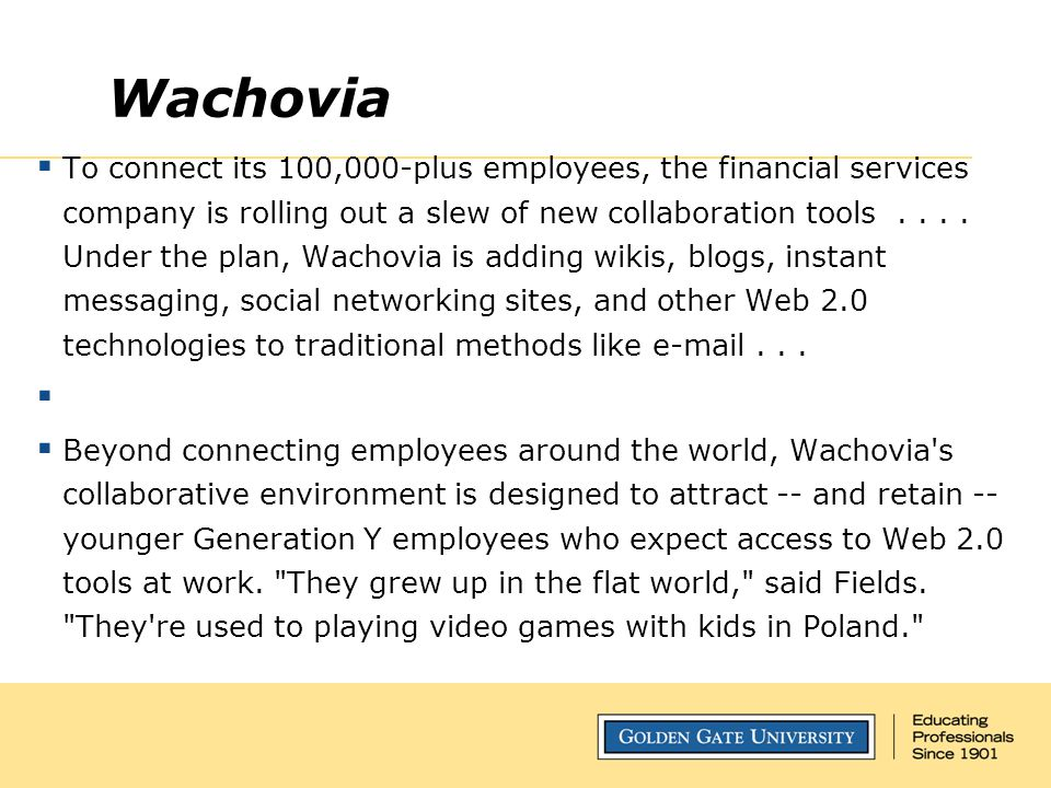 Wachovia  To connect its 100,000-plus employees, the financial services company is rolling out a slew of new collaboration tools.... Under the plan,