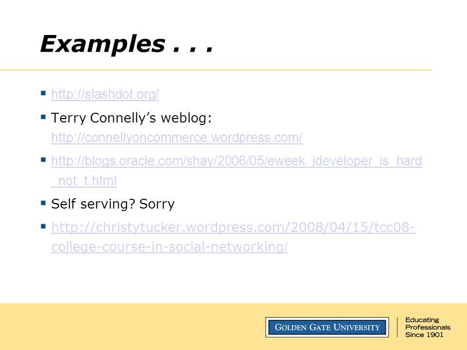Examples...  http://slashdot.org/ http://slashdot.org/  Terry Connelly's weblog: http://connellyoncommerce.wordpress.com/ http://connellyoncommerce.