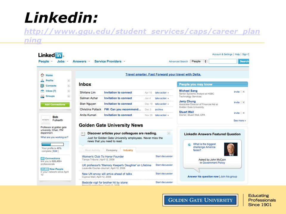 Linkedin: http://www.ggu.edu/student_services/caps/career_plan ning http://www.ggu.edu/student_services/caps/career_plan ning