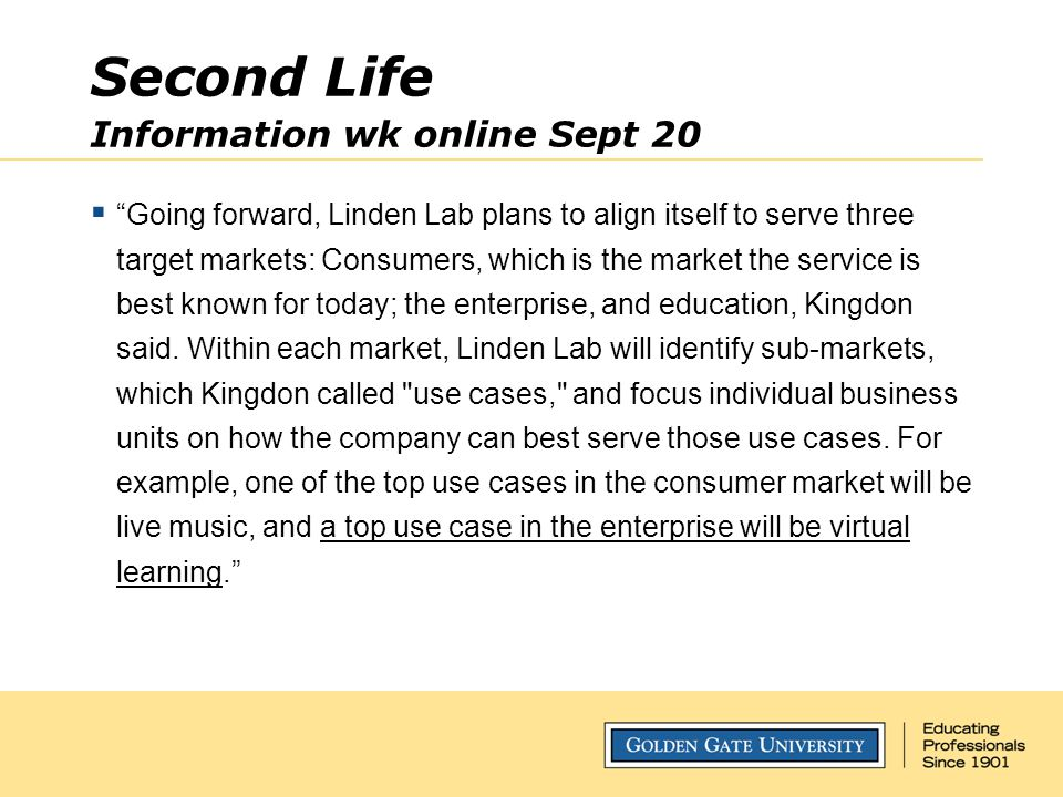 """Second Life Information wk online Sept 20  """"Going forward, Linden Lab plans to align itself to serve three target markets: Consumers, which is the ma"""