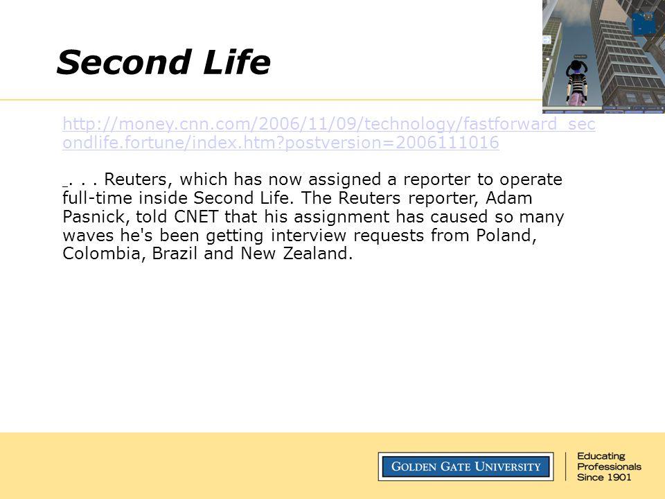 Second Life http://money.cnn.com/2006/11/09/technology/fastforward_sec ondlife.fortune/index.htm postversion=2006111016...