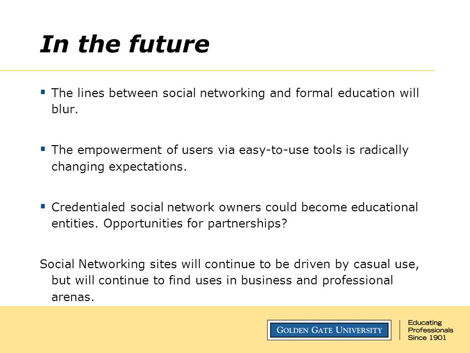 In the future  The lines between social networking and formal education will blur.