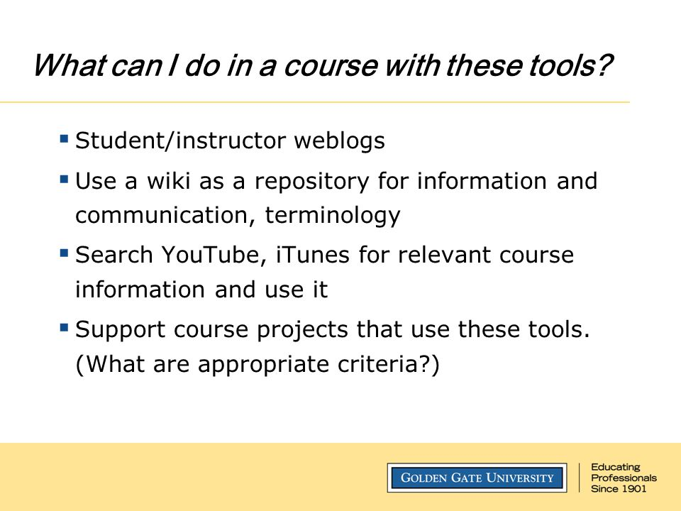 What can I do in a course with these tools?  Student/instructor weblogs  Use a wiki as a repository for information and communication, terminology 