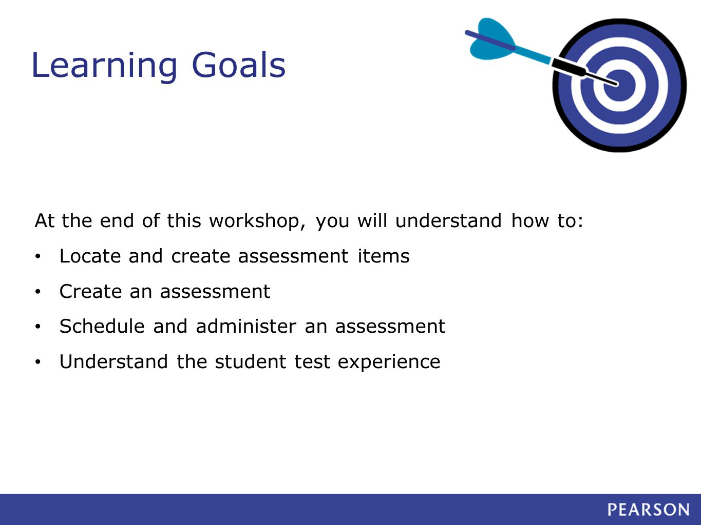 Learning Goals At the end of this workshop, you will understand how to: Locate and create assessment items Create an assessment Schedule and administer an assessment Understand the student test experience