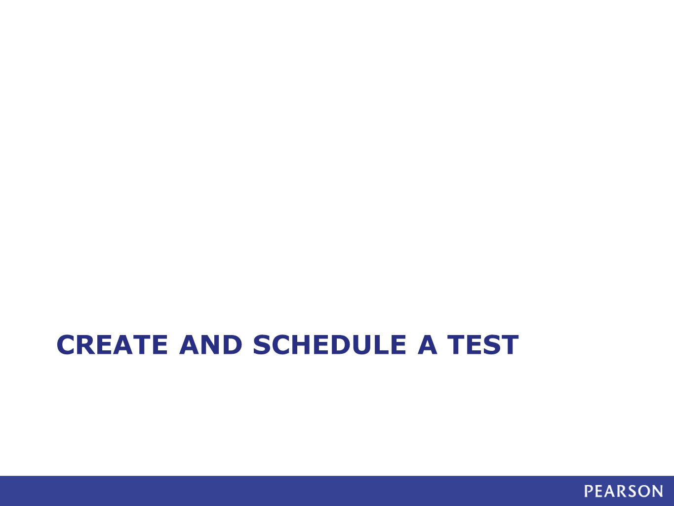 CREATE AND SCHEDULE A TEST