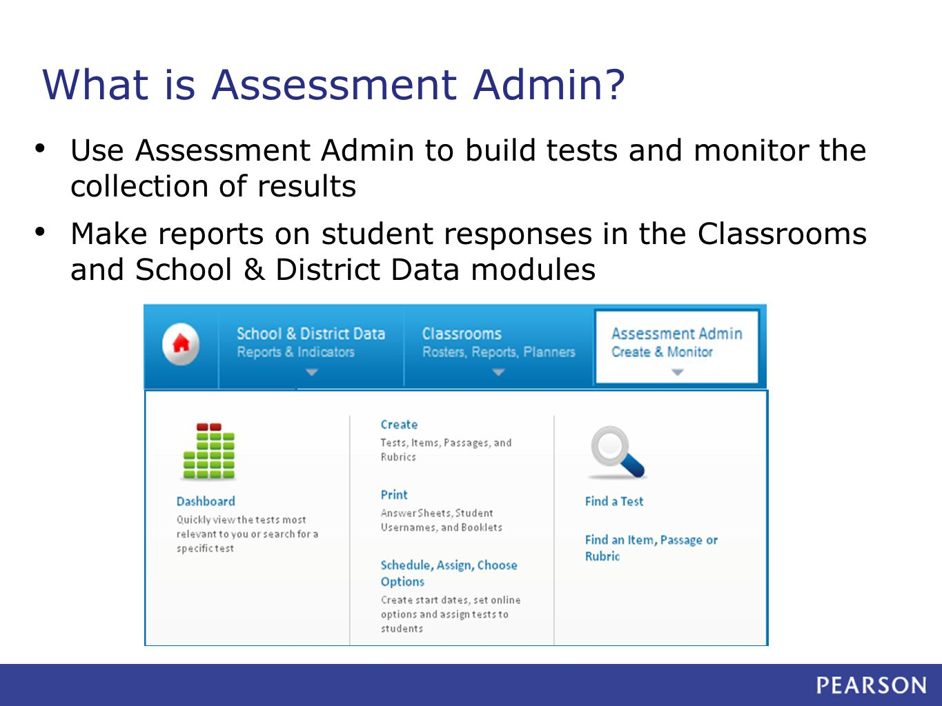 Use Assessment Admin to build tests and monitor the collection of results Make reports on student responses in the Classrooms and School & District Data modules What is Assessment Admin