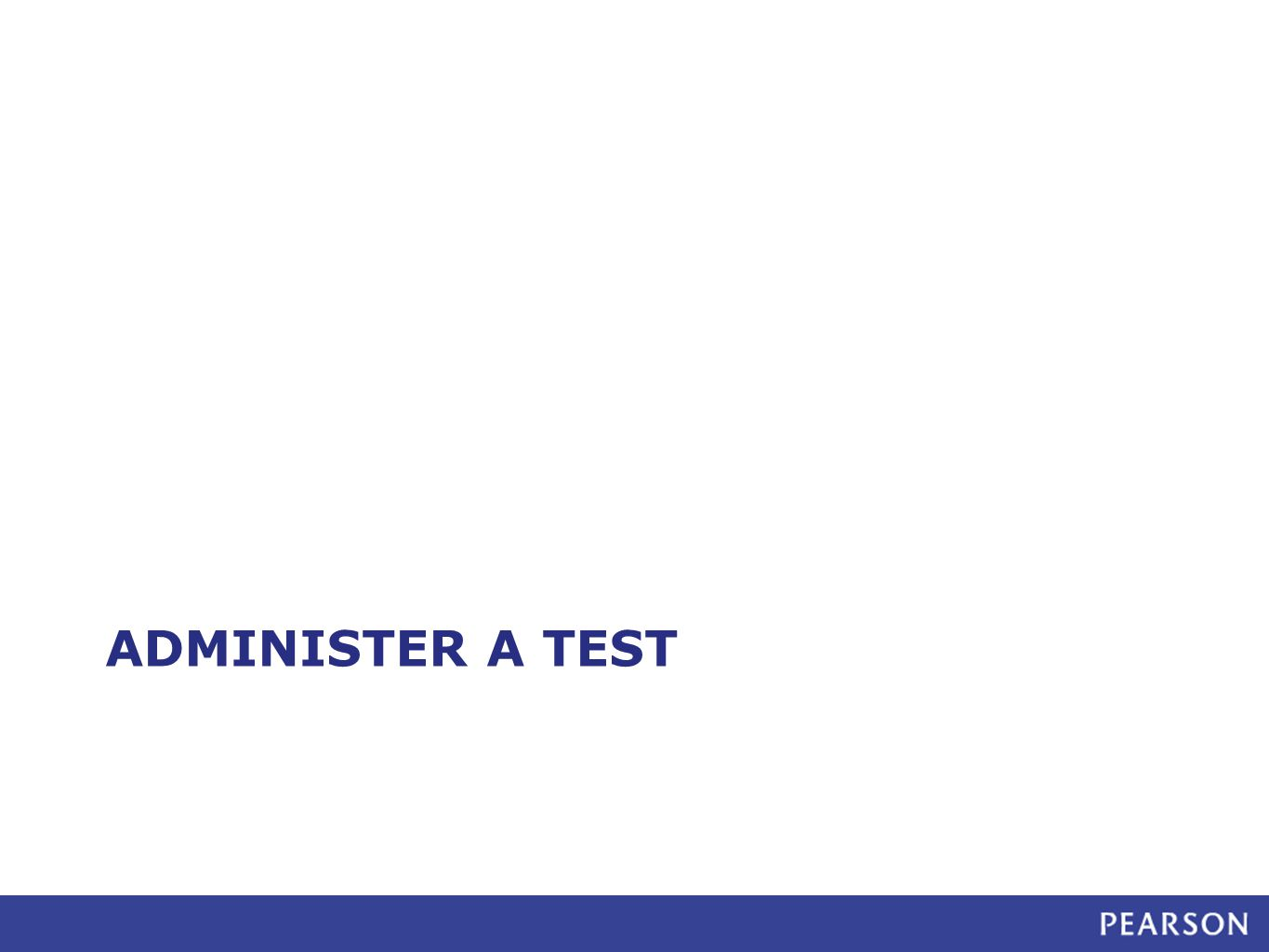 ADMINISTER A TEST