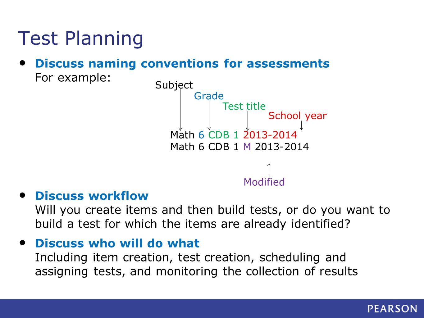 Discuss naming conventions for assessments For example: Discuss workflow Will you create items and then build tests, or do you want to build a test for which the items are already identified.
