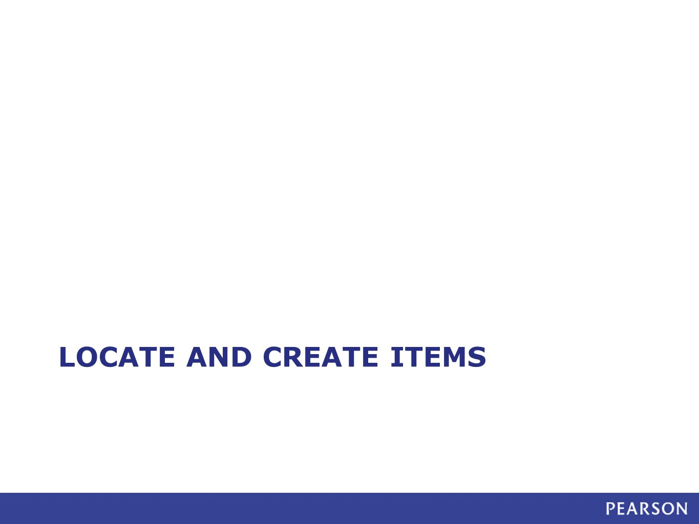 Create Test Content (Items) ITEM CENTRAL TEST CENTRAL Create items Set up test Create items within test Add items to Item Central Select items from Item Central Select items from Item Central Create items separately or as part of a test.