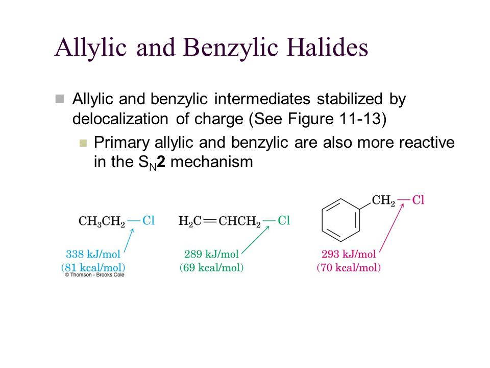 Allylic and Benzylic Halides Allylic and benzylic intermediates stabilized by delocalization of charge (See Figure 11-13) Primary allylic and benzylic are also more reactive in the S N 2 mechanism