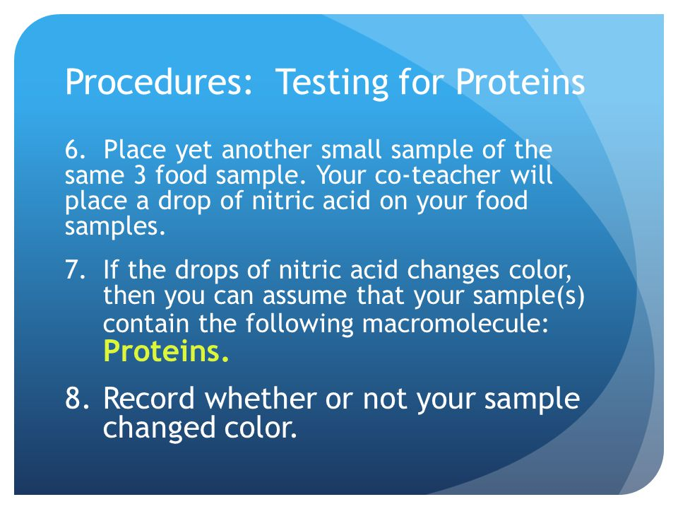 Procedures: Testing for Proteins 6. Place yet another small sample of the same 3 food sample. Your co-teacher will place a drop of nitric acid on your