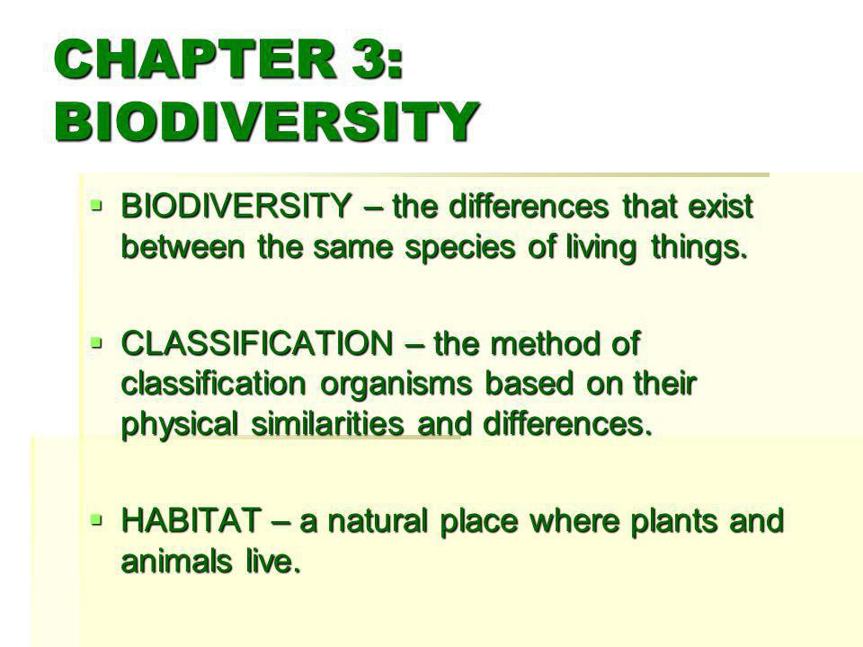 CHAPTER 3: BIODIVERSITY  BIODIVERSITY – the differences that exist between the same species of living things.