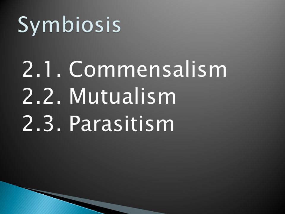 2.1. Commensalism 2.2. Mutualism 2.3. Parasitism