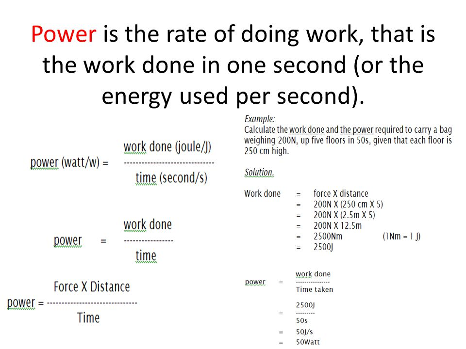 Power is the rate of doing work, that is the work done in one second (or the energy used per second).