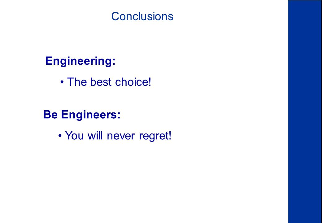 Be Engineers: You will never regret! Conclusions Engineering: The best choice!