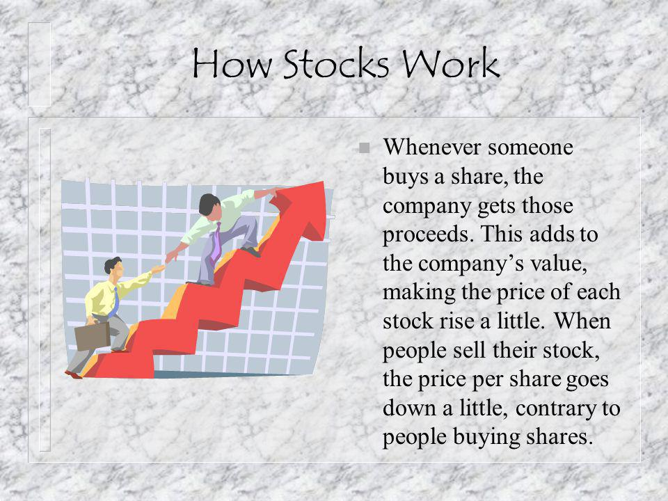 How Stocks Work n Whenever someone buys a share, the company gets those proceeds.
