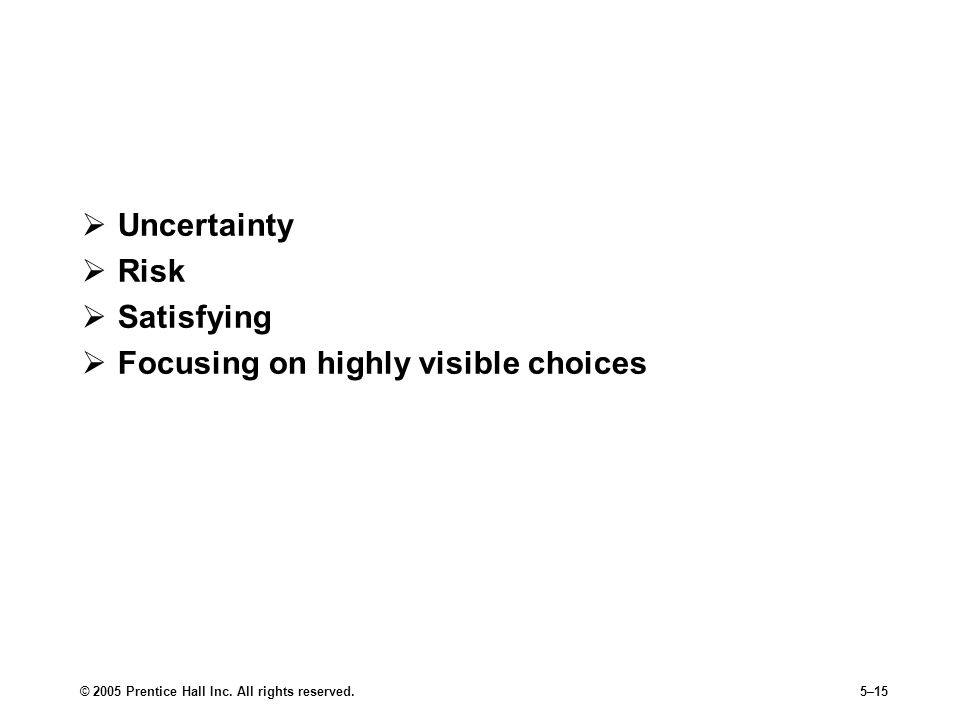 © 2005 Prentice Hall Inc. All rights reserved.5–15 Bounded Rationality  Uncertainty  Risk  Satisfying  Focusing on highly visible choices