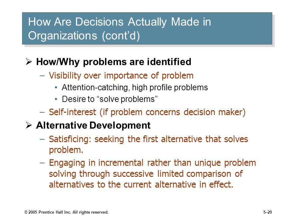 © 2005 Prentice Hall Inc. All rights reserved.5–29 How Are Decisions Actually Made in Organizations (cont'd)  How/Why problems are identified –Visibi