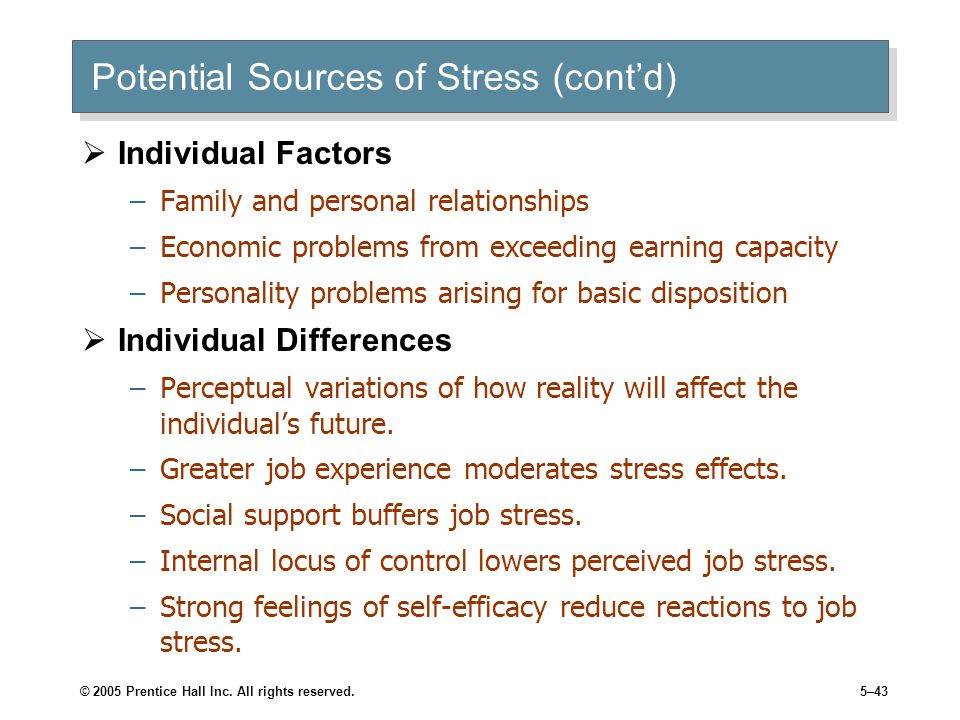 © 2005 Prentice Hall Inc. All rights reserved.5–43 Potential Sources of Stress (cont'd)  Individual Factors –Family and personal relationships –Econo