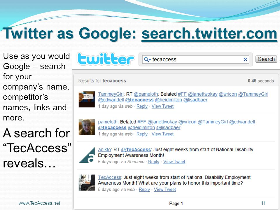 www.TecAccess.net11 Twitter as Google: search.twitter.com Use as you would Google – search for your company's name, competitor's names, links and more.