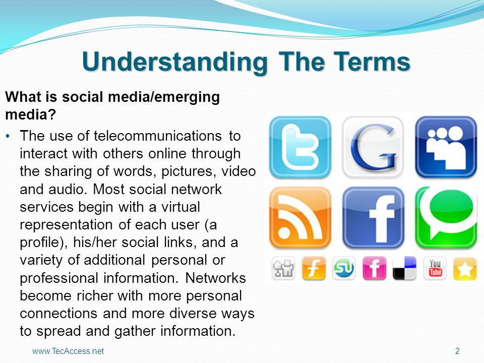 www.TecAccess.net2 Understanding The Terms What is social media/emerging media.
