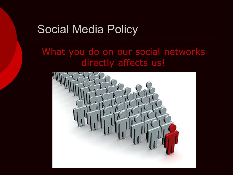 Social Media Policy What you do on our social networks directly affects us!