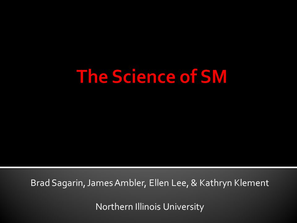 Brad Sagarin, James Ambler, Ellen Lee, & Kathryn Klement Northern Illinois University
