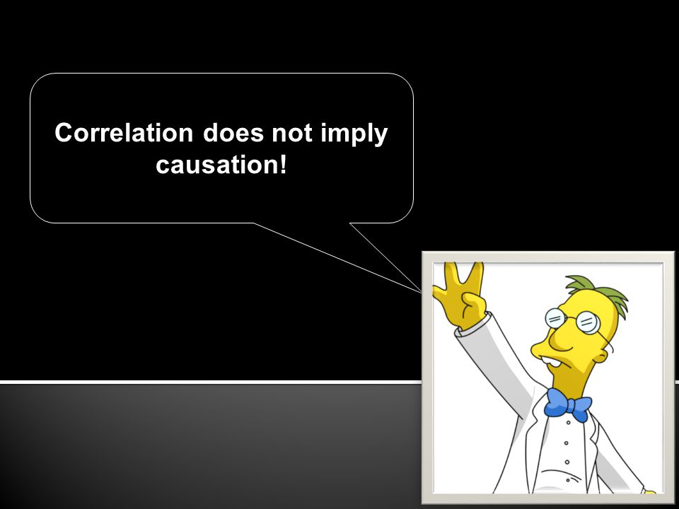Correlation does not imply causation!