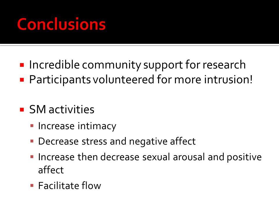  Incredible community support for research  Participants volunteered for more intrusion!  SM activities  Increase intimacy  Decrease stress and n