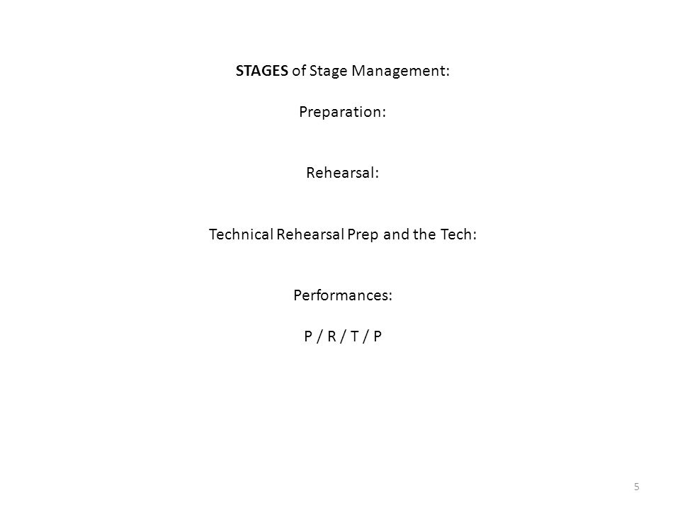 STAGES of Stage Management: Preparation: Rehearsal: Technical Rehearsal Prep and the Tech: Performances: P / R / T / P 5