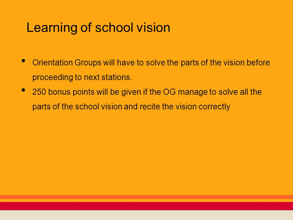Learning of school vision Orientation Groups will have to solve the parts of the vision before proceeding to next stations. 250 bonus points will be g