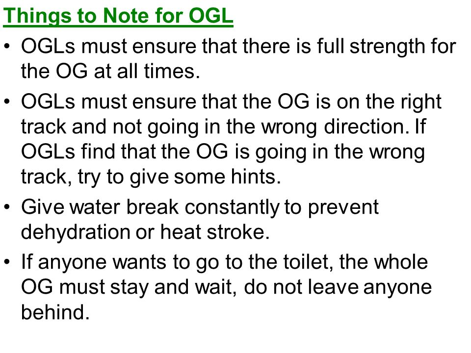 Things to Note for OGL OGLs must ensure that there is full strength for the OG at all times. OGLs must ensure that the OG is on the right track and no