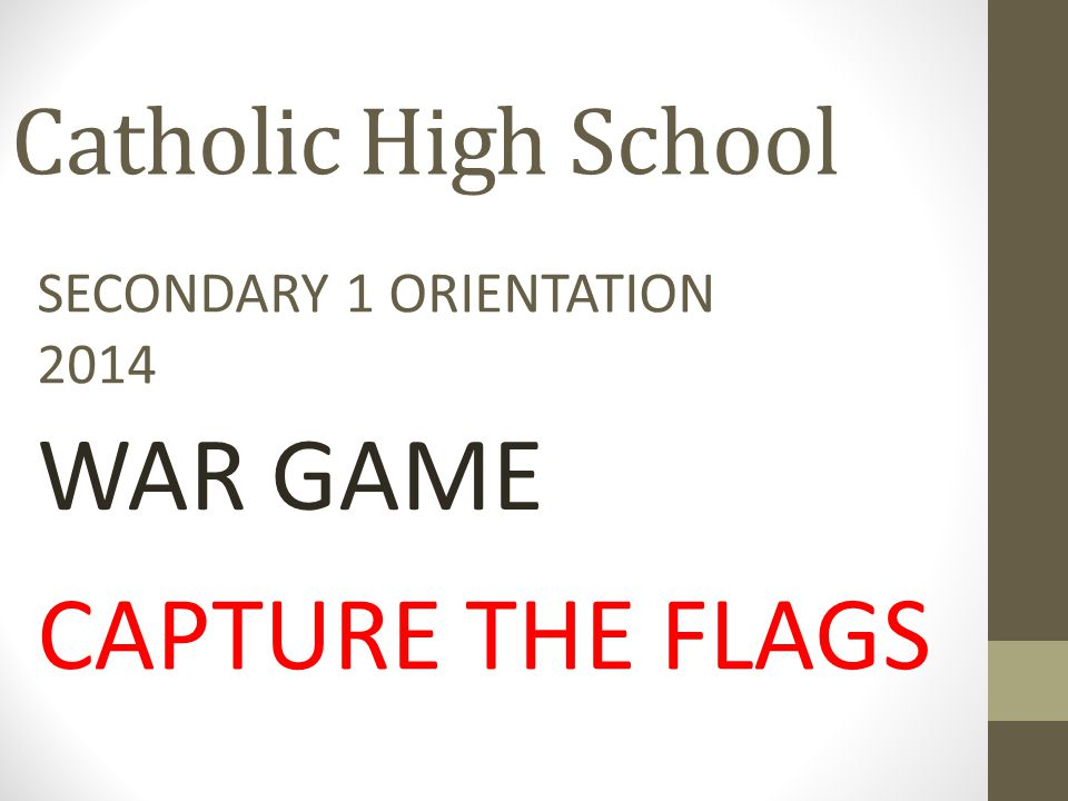 Catholic High School SECONDARY 1 ORIENTATION 2014 WAR GAME CAPTURE THE FLAGS