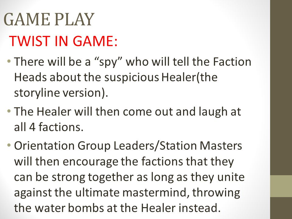 "GAME PLAY There will be a ""spy"" who will tell the Faction Heads about the suspicious Healer(the storyline version). The Healer will then come out and"