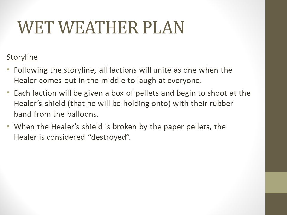 WET WEATHER PLAN Storyline Following the storyline, all factions will unite as one when the Healer comes out in the middle to laugh at everyone. Each