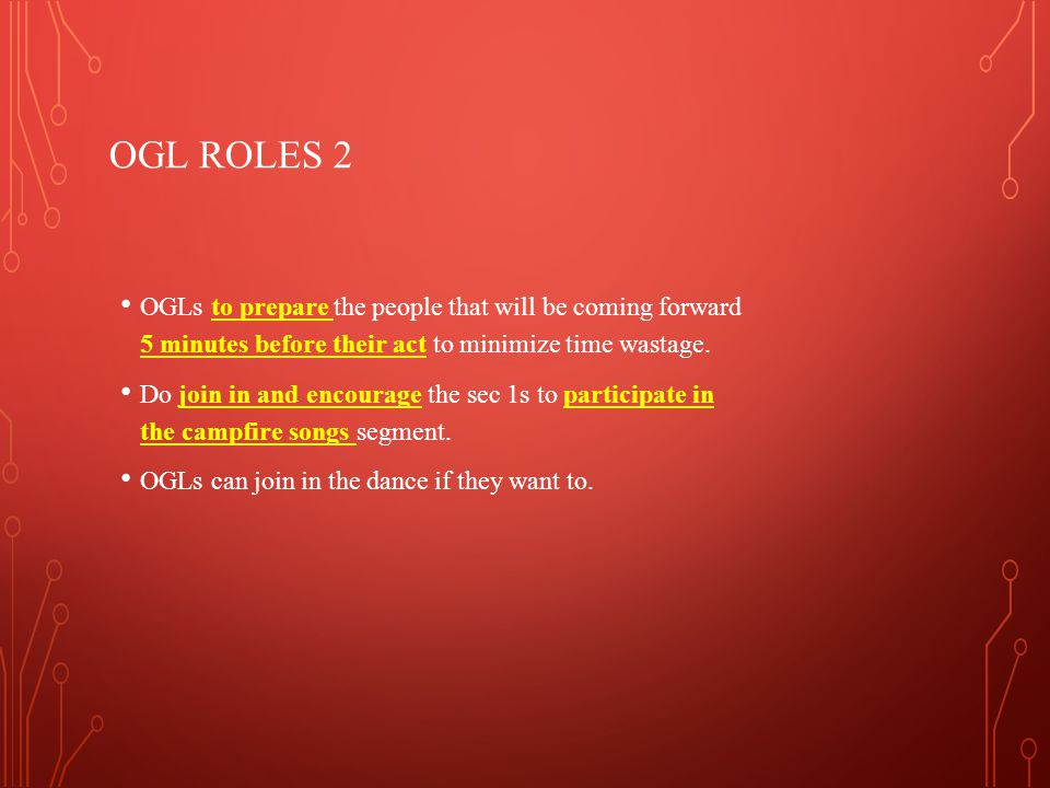 OGL ROLES 2 OGLs to prepare the people that will be coming forward 5 minutes before their act to minimize time wastage. Do join in and encourage the s