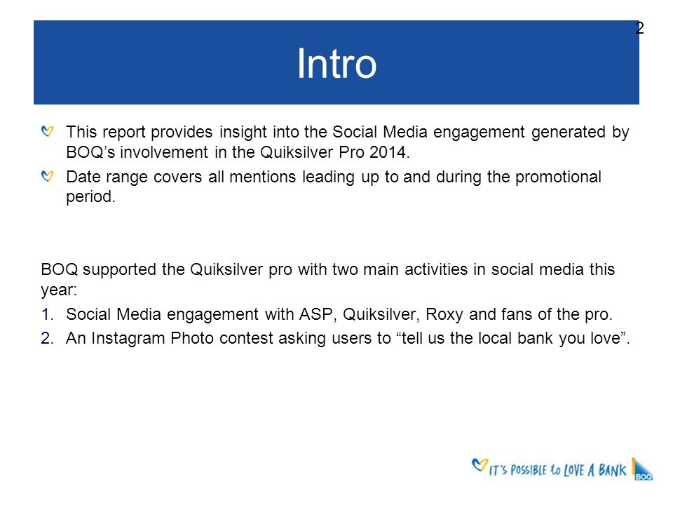 Intro 2 This report provides insight into the Social Media engagement generated by BOQ's involvement in the Quiksilver Pro 2014.