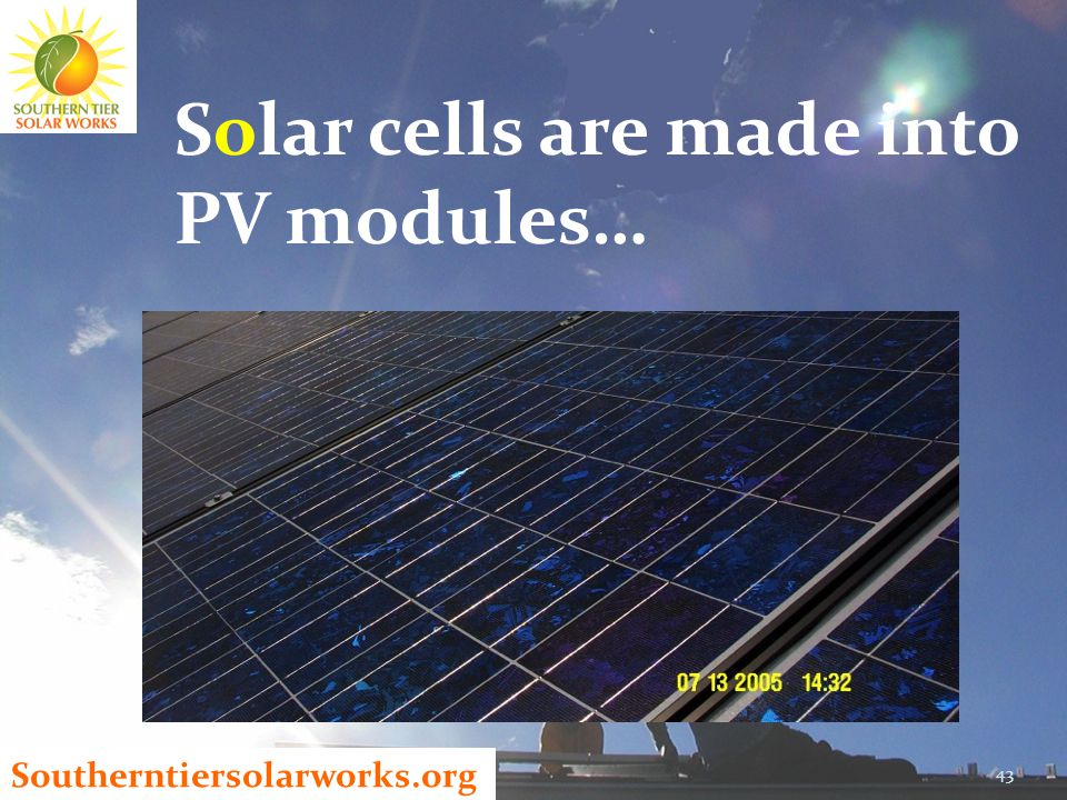 Southerntiersolarworks.org Solar cells are made into PV modules… 43