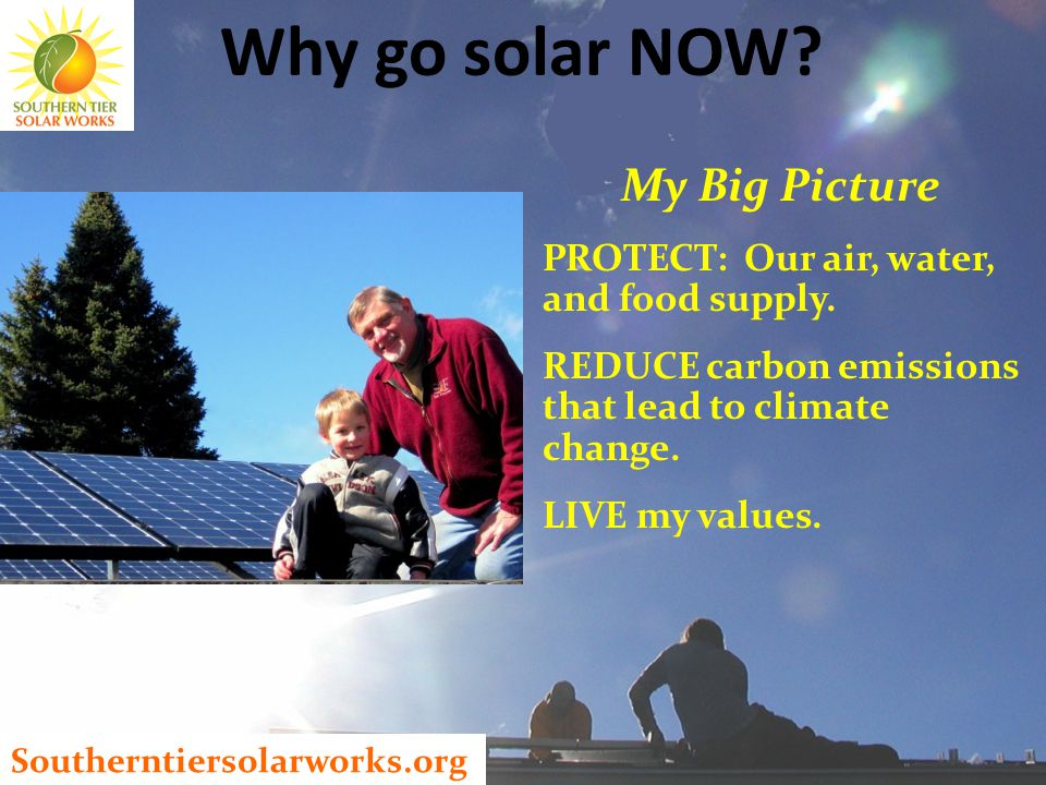 Southerntiersolarworks.org My Big Picture PROTECT: Our air, water, and food supply.