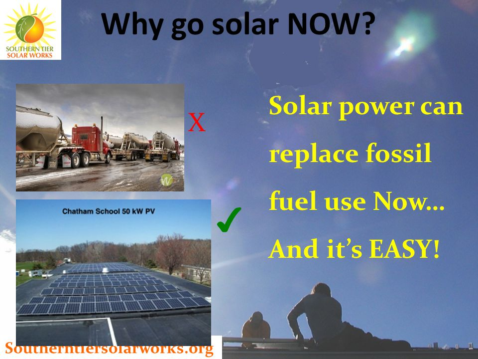 Southerntiersolarworks.org Reduce Your Load STEP 1 STEP 2 Use Solar Power So, Let's Act and get off fossil fuel