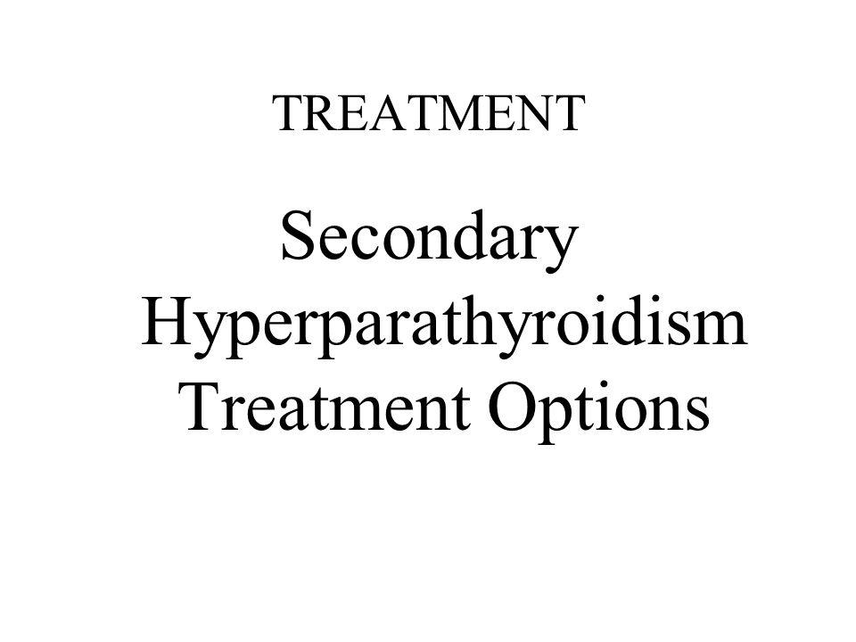 TREATMENT Secondary Hyperparathyroidism Treatment Options